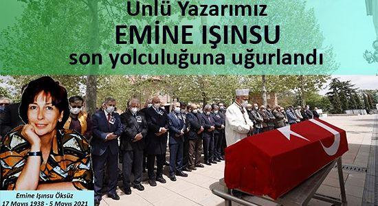 ÜNLÜ YAZARIMIZ EMİNE IŞINSU SON YOLCULUĞUNA UĞURLANDI.