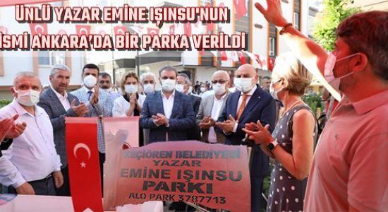 ÜNLÜ YAZAR EMİNE IŞINSU'NUN İSMİ ANKARA'DA BİR PARKA VERİLDİ